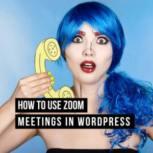 how to use zoom meetings with wordpress